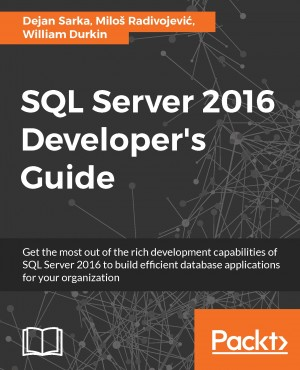 SQL Server 2016 Developers Guide by William Durkin from Packt Publishing in Engineering & IT category
