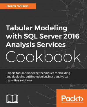 Tabular Modeling with SQL Server 2016 Analysis Services Cookbook by Derek Wilson from Packt Publishing in Engineering & IT category