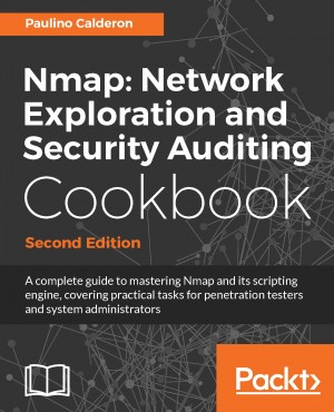 Nmap: Network Exploration and Security Auditing Cookbook - Second Edition by Paulino Calderon from Packt Publishing in Engineering & IT category