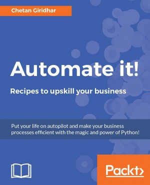 Automate it! - Recipes to upskill your business by Chetan Giridhar from Packt Publishing in Engineering & IT category