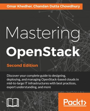 Mastering OpenStack - Second Edition by Chandan Dutta Chowdhury from Packt Publishing in Engineering & IT category