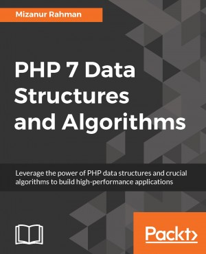 PHP 7 Data Structures and Algorithms by Mizanur Rahman from Packt Publishing in Engineering & IT category