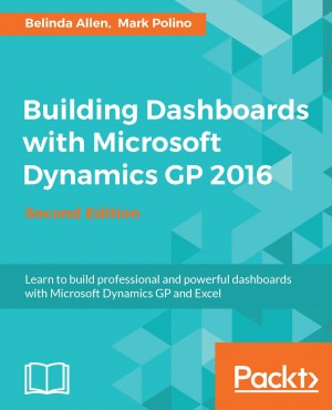 Building Dashboards with Microsoft Dynamics GP 2016 - Second Edition by Mark Polino from Packt Publishing in Engineering & IT category
