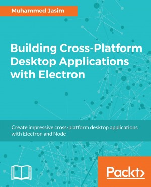 Building Cross-Platform Desktop Applications with Electron by Muhammed Jasim from Packt Publishing in Engineering & IT category