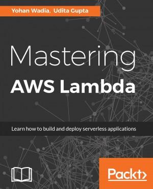 Mastering AWS Lambda | Udita Gupta | Packt Publishing