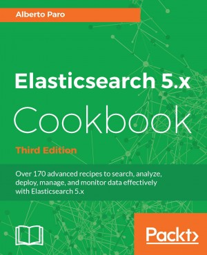 Elasticsearch 5 x Cookbook - Third Edition | Alberto Paro