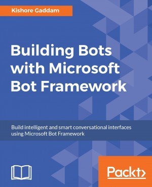 Building Bots with Microsoft Bot Framework by Kishore Gaddam from Packt Publishing in Engineering & IT category