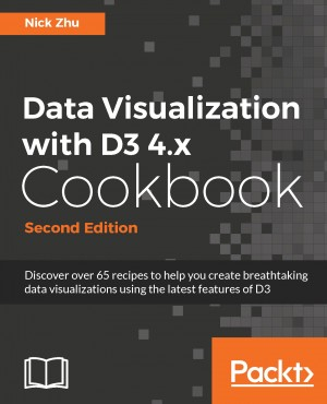 Data Visualization with D3 4.x Cookbook - Second Edition by Nick Zhu from Packt Publishing in Engineering & IT category