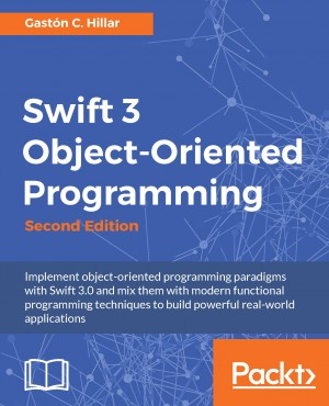 Swift 3 Object-Oriented Programming - Second Edition by Gaston C. Hillar from Packt Publishing in Engineering & IT category
