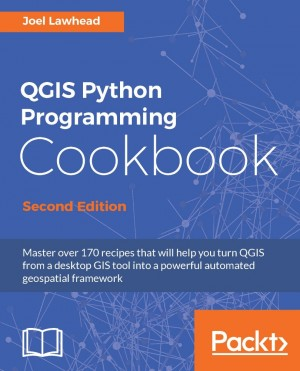 QGIS Python Programming Cookbook - Second Edition by Joel Lawhead from Packt Publishing in Engineering & IT category