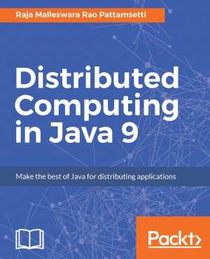 Distributed Computing in Java 9 by Raja Malleswara Rao Pattamsetti from Packt Publishing in Engineering & IT category