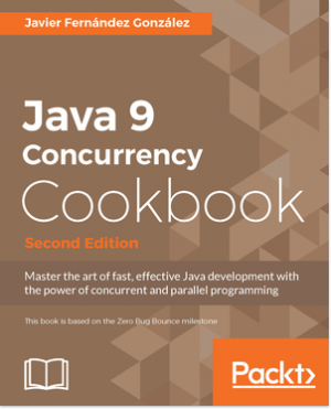 Java 9 Concurrency Cookbook - Second Edition by Javier Fernandez Gonzalez from Packt Publishing in Engineering & IT category
