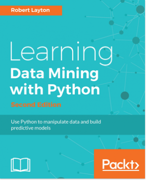 Learning Data Mining with Python - Second Edition by Robert Layton from Packt Publishing in Engineering & IT category