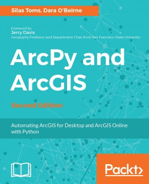 ArcPy and ArcGIS - Second Edition by Dara OBeirne from Packt Publishing in Engineering & IT category