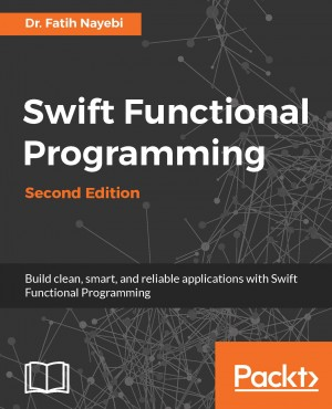 Swift Functional Programming - Second Edition by Dr. Fatih Nayebi from Packt Publishing in Engineering & IT category