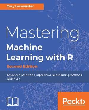 Mastering Machine Learning with R - Second Edition by Cory Lesmeister from Packt Publishing in Engineering & IT category