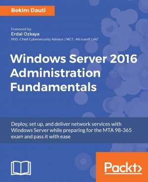 Windows Server 2016 Administration Fundamentals by Bekim Dauti from Packt Publishing in Engineering & IT category