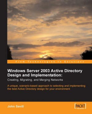 Windows Server 2003 Active Directory Design and Implementation: Creating, Migrating, and Merging Networks by John Savill from Packt Publishing in Engineering & IT category