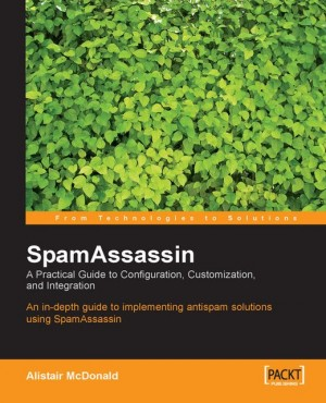 SpamAssassin: A practical guide to integration and configuration by Alistair McDonald from Packt Publishing in Engineering & IT category