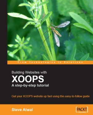Building Websites with XOOPS : A step-by-step tutorial by Steve Atwal from Packt Publishing in Engineering & IT category
