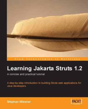 Learning Jakarta Struts 1.2: a concise and practical tutorial by Stephan Wiesner from Packt Publishing in Engineering & IT category