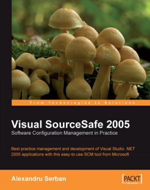 Visual SourceSafe 2005 Software Configuration Management in Practice by Alexandru Serban from Packt Publishing in Engineering & IT category