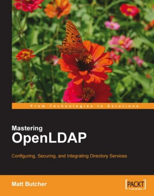 Mastering OpenLDAP: Configuring, Securing and Integrating Directory Services by Matt Butcher from Packt Publishing in Engineering & IT category