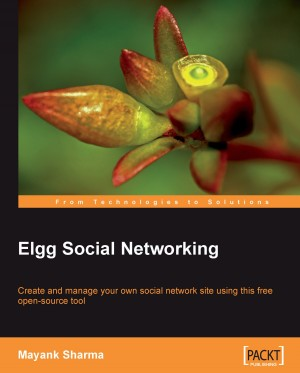 Elgg Social Networking by Mayank Sharma from Packt Publishing in Engineering & IT category