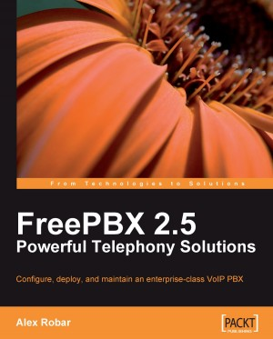 FreePBX 2.5 Powerful Telephony Solutions by Alex Robar from Packt Publishing in Engineering & IT category