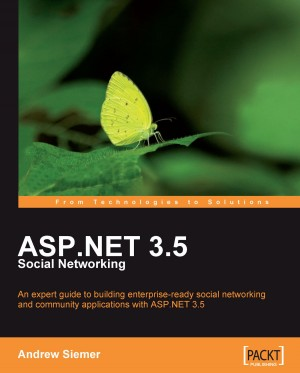 ASP.NET 3.5 Social Networking by Andrew Siemer from Packt Publishing in Engineering & IT category