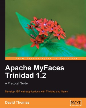Apache MyFaces Trinidad 1.2: A Practical Guide by David Thomas from Packt Publishing in Engineering & IT category
