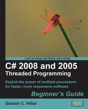 C# 2008 and 2005 Threaded Programming: Beginners Guide by Gaston C. Hillar from Packt Publishing in Engineering & IT category