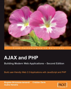 AJAX and PHP: Building Modern Web Applications 2nd Edition by Cristian  Darie from Packt Publishing in Engineering & IT category