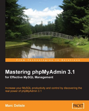 Mastering phpMyAdmin 3.1 for Effective MySQL Management by Marc Delisle from Packt Publishing in Engineering & IT category