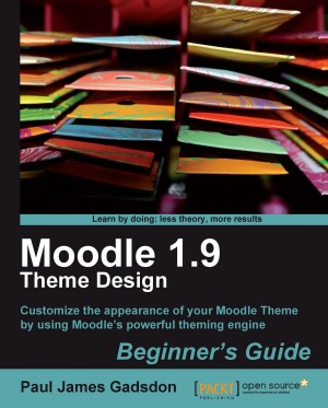 Moodle 1.9 Theme Design: Beginners Guide by Paul James Gadsdon from Packt Publishing in Engineering & IT category