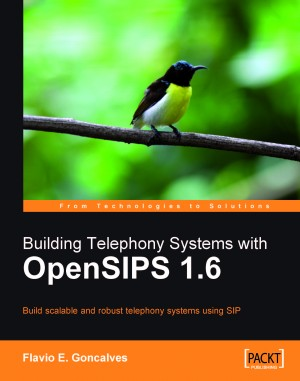 Building Telephony Systems with OpenSIPS 1.6 by Flavio E. Goncalves from Packt Publishing in Engineering & IT category