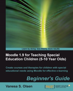 Moodle 1.9 for Teaching Special Education Children (5-10): Beginners Guide by Vanesa S. Olsen from Packt Publishing in Engineering & IT category