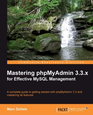 Mastering phpMyAdmin 3.3.x for Effective MySQL Management by Marc Delisle from Packt Publishing in Engineering & IT category