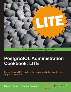 PostgreSQL 9 Administration Cookbook: LITE Edition