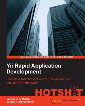 Yii Rapid Application Development Hotshot by James Hamilton from Packt Publishing in Engineering & IT category