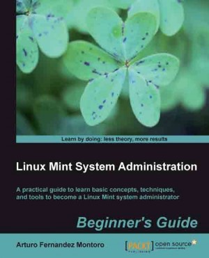 Linux Mint System Administrators Beginners Guide by Arturo Fernandez Montoro from Packt Publishing in Engineering & IT category