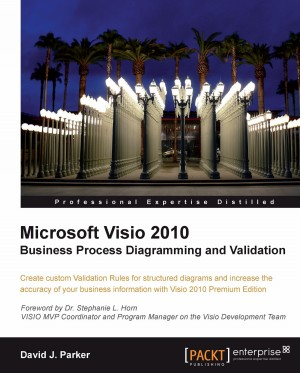 Microsoft Visio 2010 Business Process Diagramming and Validation by David John Parker from Packt Publishing in Engineering & IT category