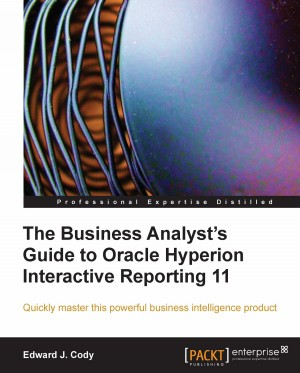 The Business Analysts Guide to Oracle Hyperion Interactive Reporting 11 by Edward J. Cody from Packt Publishing in Engineering & IT category