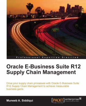 Oracle E-Business Suite R12 Supply Chain Management by Muneeb A. Siddiqui from Packt Publishing in Engineering & IT category