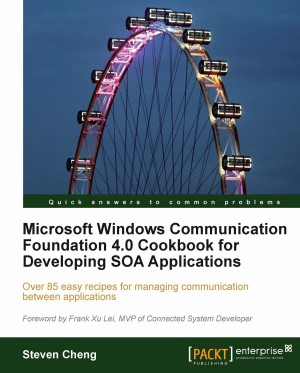 Microsoft Windows Communication Foundation 4.0 Cookbook for Developing SOA Applications by Steven Cheng from Packt Publishing in Engineering & IT category