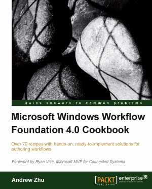 Microsoft Windows Workflow Foundation 4.0 Cookbook by Andrew Zhu from Packt Publishing in Engineering & IT category