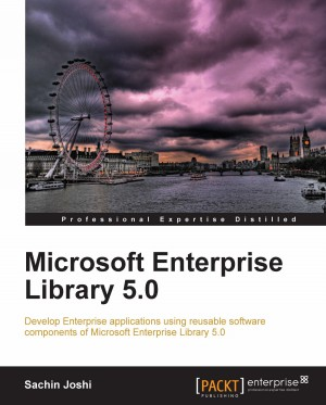 Microsoft Enterprise Library 5.0 by Sachin Joshi from Packt Publishing in Engineering & IT category