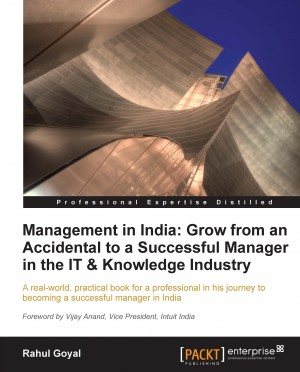 Management in India: Grow from an Accidental to a Successful Manager in the IT & Knowledge Industry by Rahul Goyal from Packt Publishing in Engineering & IT category