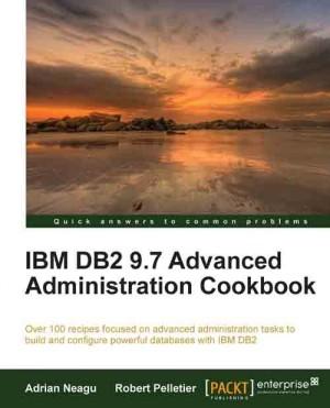 IBM DB2 9 7 Advanced Administration Cookbook | Robert