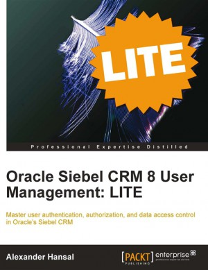 Oracle Siebel CRM 8 User Management: LITE